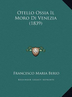 Otello Ossia Il Moro Di Venezia (1839) Otello Ossia Il Moro Di Venezia (1839) 9781169522008