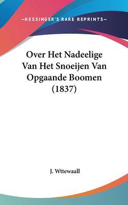 Over Het Nadeelige Van Het Snoeijen Van Opgaande Boomen (1837) 9781162367477