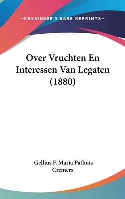 Over Vruchten En Interessen Van Legaten (1880) 9781162358253
