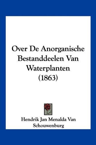 Over de Anorganische Bestanddeelen Van Waterplanten (1863) 9781160221030