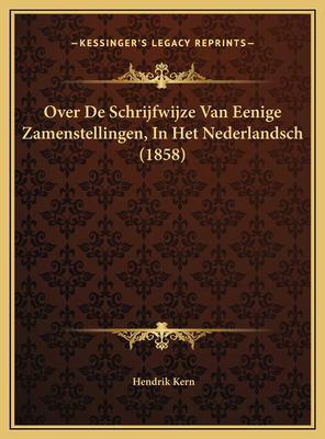 Over de Schrijfwijze Van Eenige Zamenstellingen, in Het Nederlandsch (1858) 9781169628809