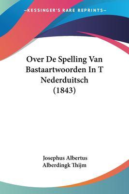 Over de Spelling Van Bastaartwoorden in T Nederduitsch (1843) 9781160221214