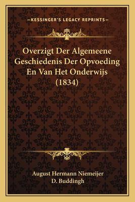 Overzigt Der Algemeene Geschiedenis Der Opvoeding En Van Het Onderwijs (1834) 9781167520617
