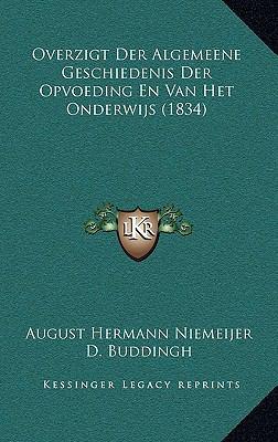Overzigt Der Algemeene Geschiedenis Der Opvoeding En Van Het Onderwijs (1834) 9781167791468