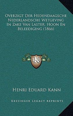Overzigt Der Hedendaagsche Nederlandsche Wetgeving in Zake Van Laster, Hoon En Beleediging (1866) 9781167813023