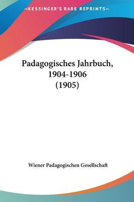 Padagogisches Jahrbuch, 1904-1906 (1905) 9781161821147