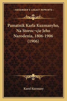 Pamatnik Karla Kuzmanyho, Na Storocie Jeho Narodenia, 1806-1906 (1906) 9781167447303