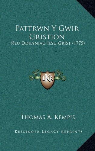 Pattrwn y Gwir Gristion: Neu Ddilyniad Iesu Grist (1775) 9781166362553