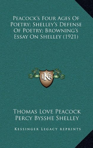 Peacock's Four Ages of Poetry; Shelley's Defense of Poetry; Browning's Essay on Shelley (1921) 9781165530533