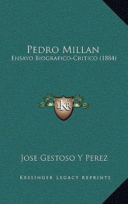 Pedro Millan: Ensayo Biografico-Critico (1884) 9781169006331