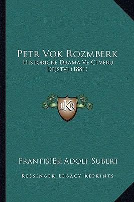 Petr Vok Rozmberk: Historicke Drama Ve Ctveru Dejstvi (1881) 9781166291488