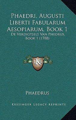 Phaedri, Augusti Liberti Fabularum Aesopiarum, Book 1: de Verdigtsels Van Phedrus, Book 1 (1788) 9781168763235