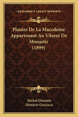 Plantes de La Macedoine Appartenant Au Vilayet de Monastir (1899) 9781167381188