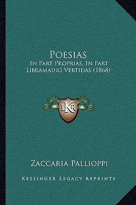 Poesias: In Part Proprias, in Part Libramaing Vertidas (1868) 9781165650705