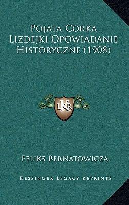Pojata Corka Lizdejki Opowiadanie Historyczne (1908) 9781168173706