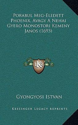 Porabul Meg-Eledett Phoenix, Avagy a Nehai Gyero Monostori Kemeny Janos (1693) 9781166231118
