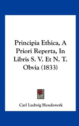 Principia Ethica, a Priori Reperta, in Libris S. V. Et N. T. Obvia (1833) 9781162204222