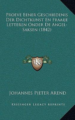 Proeve Eener Geschiedenis Der Dichtkunst En Fraaije Letteren Onder de Angel-Saksen (1842) 9781167819766