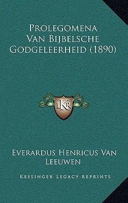Prolegomena Van Bijbelsche Godgeleerheid (1890) 9781167783449