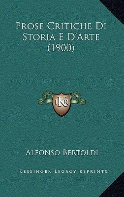 Prose Critiche Di Storia E D'Arte (1900) 9781167878602