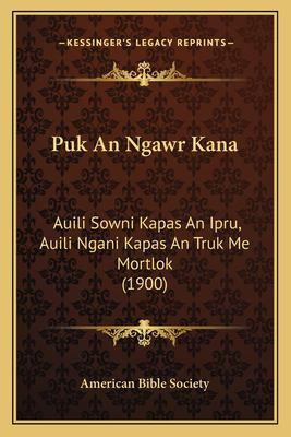 Puk an Ngawr Kana: Auili Sowni Kapas an Ipru, Auili Ngani Kapas an Truk Me Mortlok (1900) 9781166964221