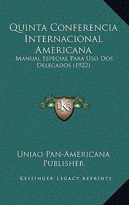 Quinta Conferencia Internacional Americana: Manual Especial Para USO DOS Delegados (1922) 9781169013322
