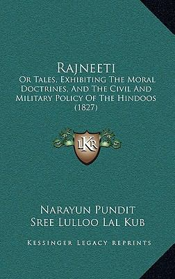 Rajneeti: Or Tales, Exhibiting the Moral Doctrines, and the Civil and Military Policy of the Hindoos (1827) 9781166221249