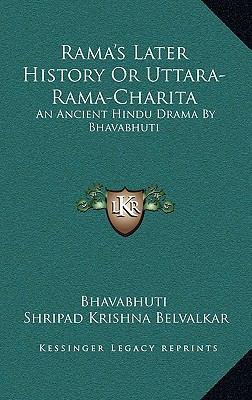 Rama's Later History or Uttara-Rama-Charita: An Ancient Hindu Drama by Bhavabhuti 9781163395707