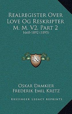 Realregister Over Love Og Reskripter M. M. V2, Part 2: 1660-1892 (1895) 9781167313608