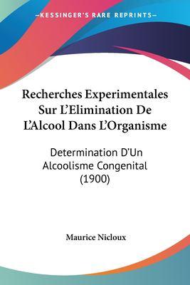 Recherches Experimentales Sur L'Elimination de L'Alcool Dans L'Organisme: Determination D'Un Alcoolisme Congenital (1900)