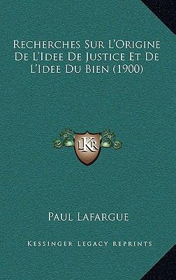 Recherches Sur L'Origine de L'Idee de Justice Et de L'Idee Du Bien (1900) 9781168911834
