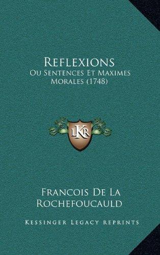 Reflexions: Ou Sentences Et Maximes Morales (1748) 9781165676699