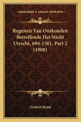 Regesten Van Oorkonden Betreffende Het Sticht Utrecht, 694-1301, Part 2 (1908)