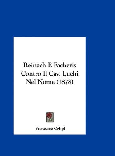 Reinach E Facheris Contro Il Cav. Luchi Nel Nome (1878) 9781162273853