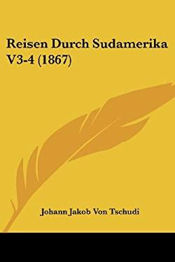 Reisen Durch Sudamerika V3-4 (1867) 9781161010091