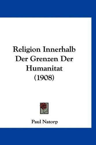 Religion Innerhalb Der Grenzen Der Humanitat (1908) 9781160477925