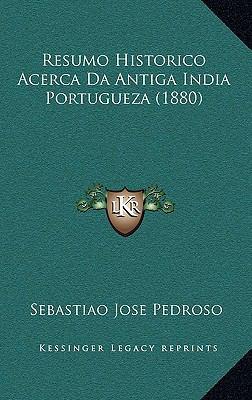 Resumo Historico Acerca Da Antiga India Portugueza (1880) 9781167950568