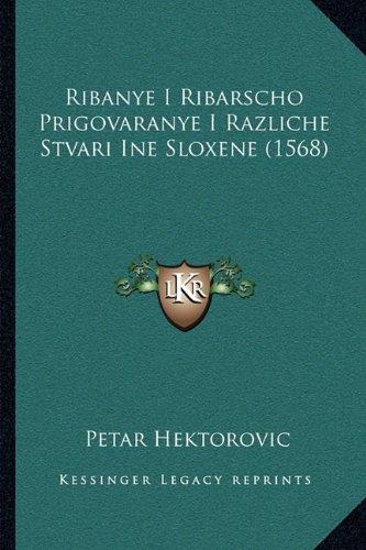 Ribanye I Ribarscho Prigovaranye I Razliche Stvari Ine Sloxene (1568) 9781166285975