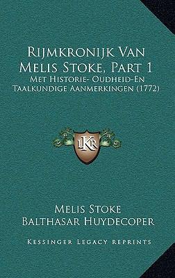 Rijmkronijk Van Melis Stoke, Part 1: Met Historie- Oudheid-En Taalkundige Aanmerkingen (1772) 9781166266967