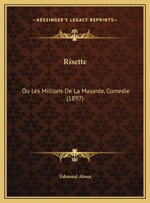 Risette: Ou Les Millions de La Masarde, Comedie (1897) 9781169612082