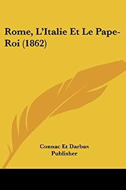 Rome, L'Italie Et Le Pape-Roi (1862) 9781160248808