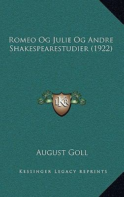 Romeo Og Julie Og Andre Shakespearestudier (1922) Romeo Og Julie Og Andre Shakespearestudier (1922) 9781165835232