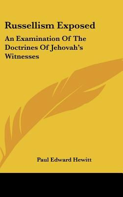 Russellism Exposed: An Examination of the Doctrines of Jehovah's Witnesses 9781161628944