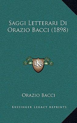 Saggi Letterari Di Orazio Bacci (1898) 9781167825453