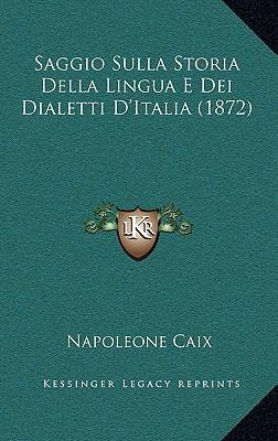 Saggio Sulla Storia Della Lingua E Dei Dialetti D'Italia (1872) 9781167835476
