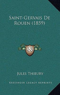 Saint-Gervais de Rouen (1859) 9781167811821
