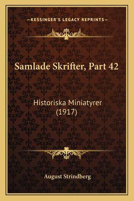 Samlade Skrifter, Part 42: Historiska Miniatyrer (1917) 9781167627880