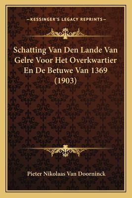 Schatting Van Den Lande Van Gelre Voor Het Overkwartier En de Betuwe Van 1369 (1903) 9781167631894