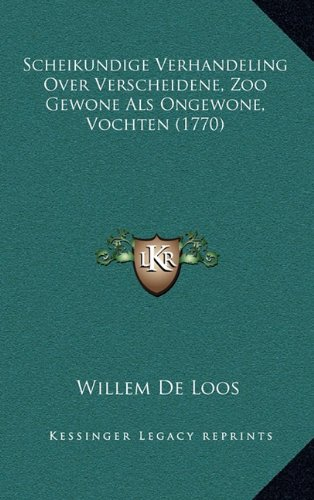 Scheikundige Verhandeling Over Verscheidene, Zoo Gewone ALS Ongewone, Vochten (1770) 9781166220938