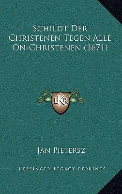 Schildt Der Christenen Tegen Alle On-Christenen (1671) 9781166216276